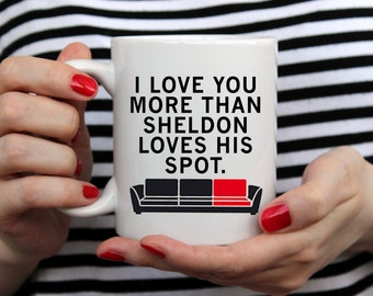 Big Bang Theory Mug | I Love You More Than Sheldon Loves His Spot | TV Show Mugs