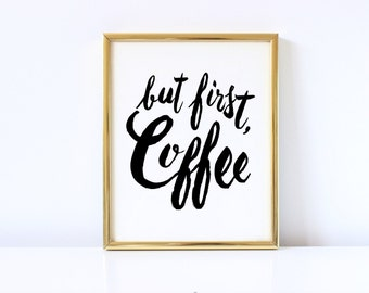 But First Coffee Art Print Printable Download Coffee Quote Morning Motivation Motivational Inspirational Quotes Wall Art Office Decor 8x10