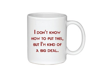 I Don't Know How To Put This, But I'm Kind Of A Big Deal. - Printed On Both Sides - Anchorman Coffee Mug - 079