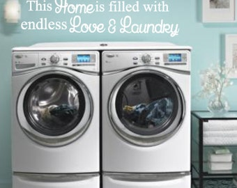 This Home is Filled with Endless Love and Laundry, Laundry room, Bathroom, Mud room, Vinyl Wall Decal, Home Decor, Washer, Dryer, Clean