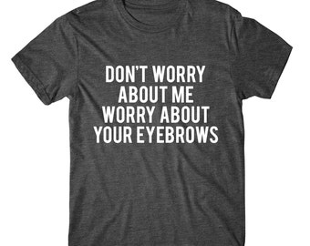 Don't Worry About Me Worry About Your Eyebrows, Graphic Tshirt, Womens Graphic Tee, Silver, Glitter And Neon Print