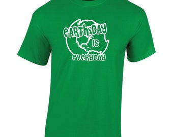 Earth Day is everyday  t- shirt