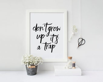 Printable Quote Don't Grow Up It's A Trap Inspirational 8x10 , 5x7 Printable Artwork Instant Download Art Print Brush Lettering Home Decor