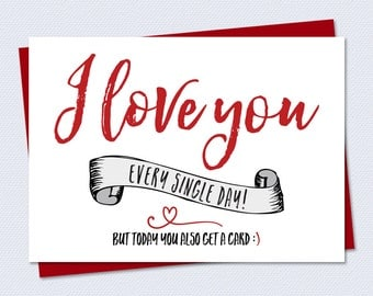 Funny Valentine Card / Funny Valentines Card / Anniversary Card - I love you every single day, but today you get a card - Printable Card