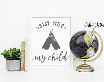 Stay Wild My Child - Adventure Nursery - Gray Nursery Decor - Wanderlust Decor - Adventure Printable - Instant Download - 8x10 and 5x7