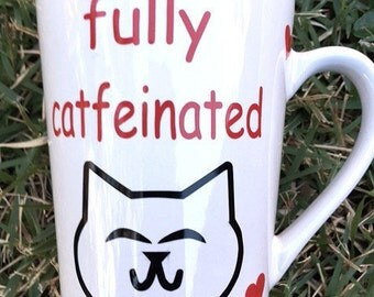 Fully Catfeinated Coffee Mug - Cat Coffee Mug - Cat Lover Coffee Mug