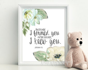 Jeremiah 1:5, Nursery Bible verse wall art print decor, Before I formed you in the womb I knew you,  Nursery baby wall art 8x10 11x14