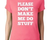 Funny T-Shirt - Please Don't Make Me Do Stuff - Gift for Daughter - Gift for Teen Girl - Gift for Teen Boy - College Student Gifts Daughter