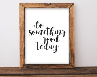 Printable Wall Art, Do something good today printable quote printable, black and white Home Decor, printable poster, inspirational printable