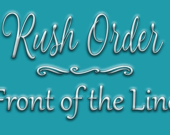 Rush Order- Front of the Line Production