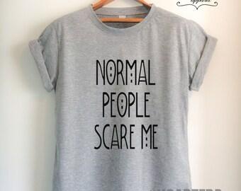 Normal People SCARE ME shirt Horror Quote Tumblr Fashion Women Men Unisex T-Shirt Black/White/Grey/Red