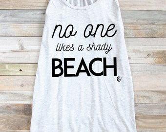 No One Likes A Shady Beach - Beach Tank - Funny Beach Tank - Summer Tank - Beach Graphic Tee - Women's Graphic Tee - Funny Tank - Surf Tank