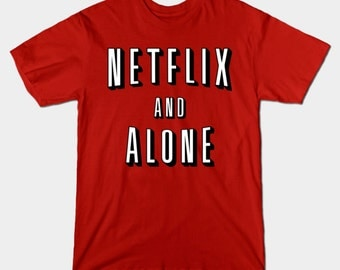Netflix and Alone T-Shirt - Funny and chill meme shirt top