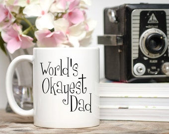 Fathers Day Gift, World's Okayest Dad, Gifts for Men, Gift for Dad,  Father's Day Gifts,  Manly Gift, Best Dad Mug, Father's Day Mug, Father