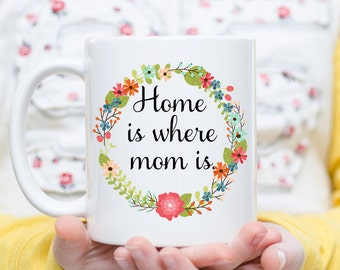 Home is Where Mom Is, Christmas Gift for Mom, Mother's Day Gift, Mom Gift, Present for Mom, Present for Mom, Cup for Mom, Mug for Mom