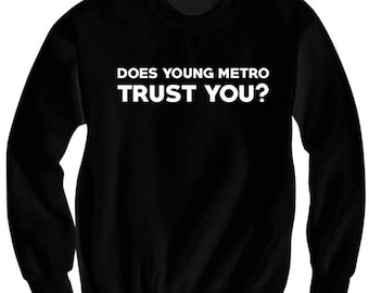 Does Young Metro Trust You Sweatshirt Funny Shirts Mens Ladies Crewneck #YoungMetro Hilarious Shirts Cute Gifts Plus Sizes S M L XL XXL