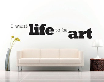 Wall Decor vinyl sticker / vinyl decal / wall decal / wall sticker inspirational quote - I want life to be art