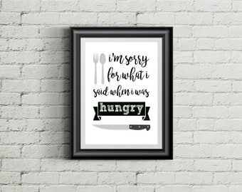 Printable Art Im Sorry For What I said When I was Hungry Kitchen Decor Kitchen Wall Art Black and White INSTANT DOWNLOAD