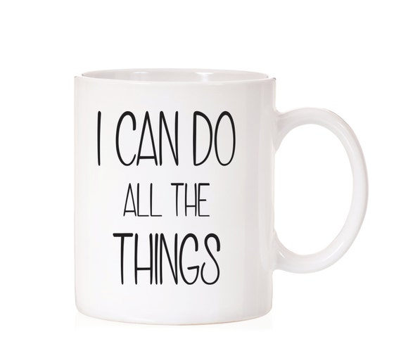 I Can Do All The Things | Coffee Mug | Funny Mug | Inspirational Quote | Motivational Saying | Motivational Mug |