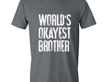 World's Okayest Brother - brother t shirt - funny gift for brother - Christmas Gift for brother - Birthday Gift - Soft T-shirt Tee shirt