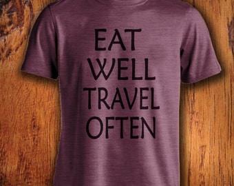 Men's Travel Tshirt, traveling tshirt, eat well, travel often, foodie shirt, wanderlust, gift for him, christmas gift, stocking stuffer