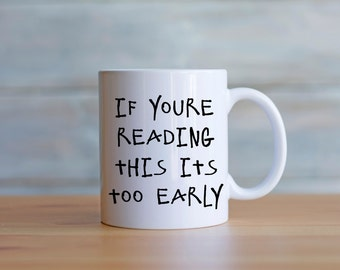 Drake mug if you're reading this its too early // drake coffee mug // funny gift // coffee mug gift // drake lyrics // gift for bff