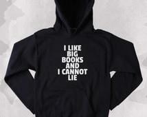 Bookworm Sweatshirt I Like Big Books And I Cannot Lie Slogan Reader Nerdy Clothing Tumblr Hoodie