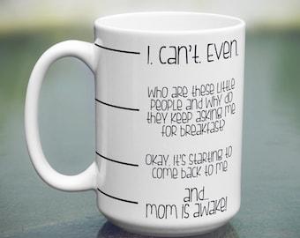 Mom Coffee Mug, Funny Coffee Mug for Mom, Parenting Coffee Mug, I Can't Even, Funny Mug, Mug Speak, Funny Fill Line Mug, Now You May Speak