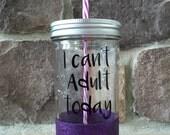 Glittered Mason Jar Tumbler- I Can't Adult Today