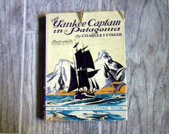 Vintage 1940s Hardcover, The Yankee Captain in Patagonia by Charles J. Finger, Illustrated by Henry C. Pitz, Children's Book w/Dust Jacket
