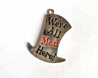 We're ALL MAD HERE- The Mad Hatter Pendant-Alice in Wonderland Pendant-Hatter Pendant-Mad Pendant-Tea Party Pendant-Wonderland Pendant