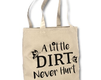 A Little Dirt Never Hurt Eco Conscious Canvas Tote