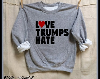 """Love Trumps Hate. S-XL Gray Unisex 50/50 Sweatshirt. """"I have decided to stick with LOVE, hate is too great a burden to bear"""" MLK."""