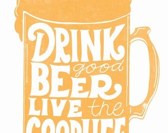 Drink Good Beer, Live The Good Life - hand drawn beer quote 8x10 or 11x14 framable