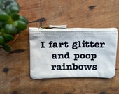 I fart glitter and poop rainbows pencil case / make up pouch