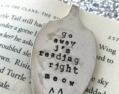 Hand stamped vintage spoon bookmark: Go Away I'm Reading Right Meow