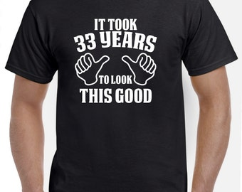 33rd Birthday Gift-33rd Birthday Shirt for Him of Her-33 Years to Look This Good Funny Birthday