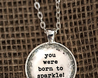 FREE SHIPPING - Glitter Quote Necklace - Silver Glitter Sparkles - You Were Born To Sparkle - ...