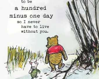 """Winnie the Pooh Quotes, """"If you live to be a hundred, I want to live to be a hundred minus one day so I never have to live without you."""""""