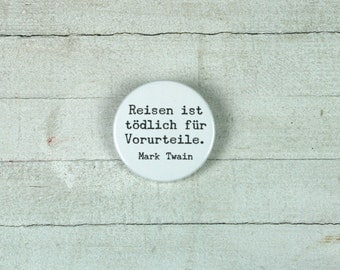 "Mark Twain quote: ""travel is fatal to prejudice."" - button 3.8 cm"