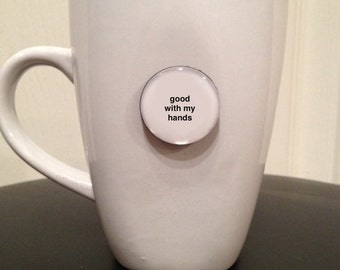 Quote | Mug | Magnet | Good With My Hands