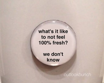 Quote | Mug | Magnet | What's it Like to Not Feel 100% Fresh? We Don't Know - Listerine commercial