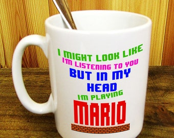 Mario 8 Bit Gamer Inspired Coffee Mug Gift - I Might Look Like I'm Listening To You, But In My Head I'm Playing Mario