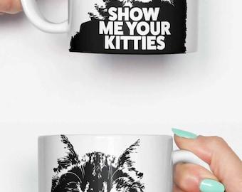 Show me your kitties vector - funny mug, gifts for him, meme mug, unique mug, office mug, christmas mug, gifts for her 4M232
