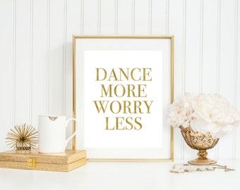Dance More, Worry Less, Inspirational Printable Art Print, 8x10 Gold Glitter, Faux Gold Foil, Gold Typography Print, Ballet Print, Dance