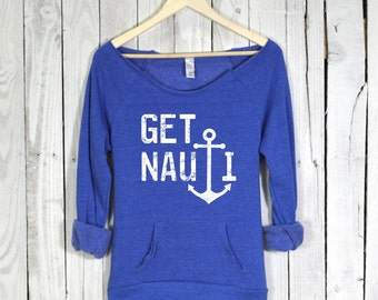 Get Nauti Shirt. Get Nauti Sweatshirt. Raw Neckline. Eco Fleece. Kangaroo Pocket. Alternative Apparel.