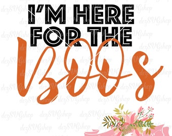 I'm Here For The BOOs SVG file | Cut File | Halloween | Funny Halloween | svg files for Silhouette | svg files for Cricut | Halloween