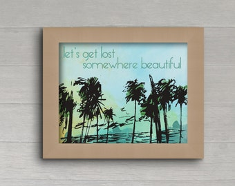 Let's Get Lost Somewhere Beautiful Watercolor Beach Wall Art