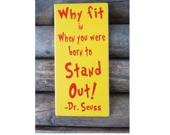 Why fit in When you were born to Stand Out, Dr. Seuss Quote,  Success, Classroom sign, Wall hanging, Sign for Teacher, Inspirational Quote