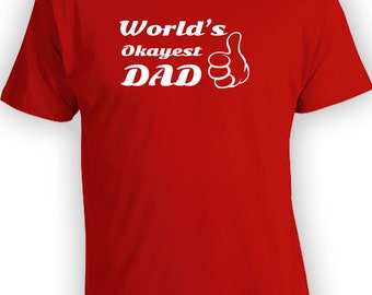 World's Okayest Dad - Father's Day Shirt Idea, Gifts for Dad On Fathers Day. Mens T-Shirt. CT-121